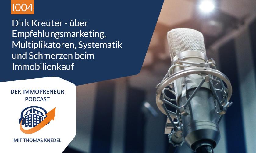 I004: Dirk Kreuter – über Empfehlungsmarketing, Multiplikatoren, Systematik und Schmerzen beim Immobilienkauf