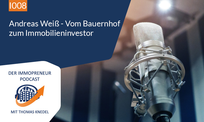 I008: Andreas Weiß – Vom Bauernhof zum Immobilieninvestor