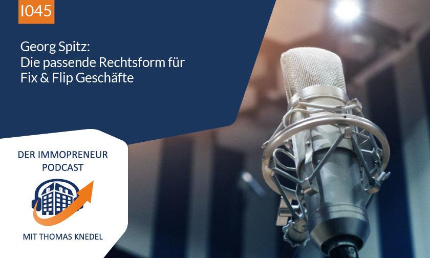 I045: Georg Spitz: Die passende Rechtsform für Fix & Flip Geschäfte